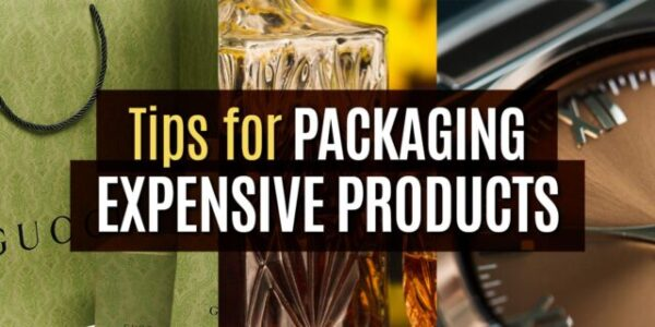Tips for Packaging Expensive Products